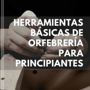 herramientas basicas de ORFEBRERÍA para PRINCIPIANTE